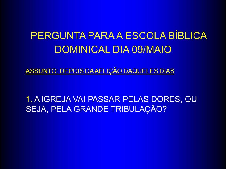PERGUNTA PARA A ESCOLA BÍBLICA DOMINICAL DIA 09/MAIO