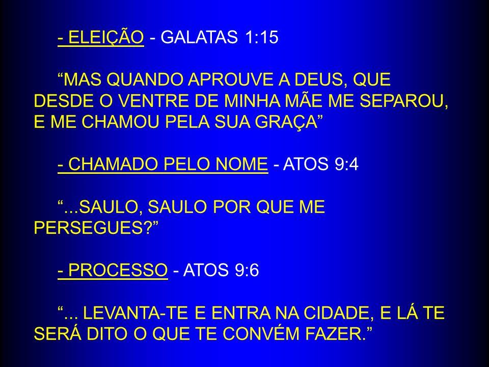 - ELEIÇÃO - GALATAS 1:15 MAS QUANDO APROUVE A DEUS, QUE DESDE O VENTRE DE MINHA MÃE ME SEPAROU, E ME CHAMOU PELA SUA GRAÇA