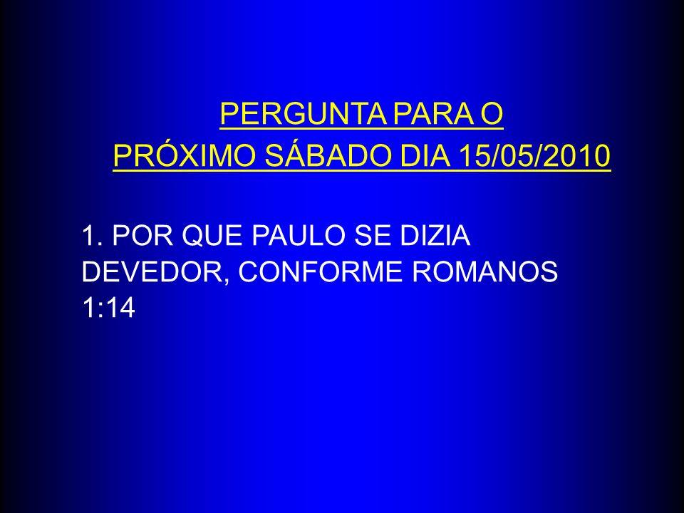 PERGUNTA PARA O PRÓXIMO SÁBADO DIA 15/05/2010