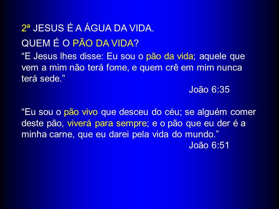 2ª JESUS É A ÁGUA DA VIDA. QUEM É O PÃO DA VIDA