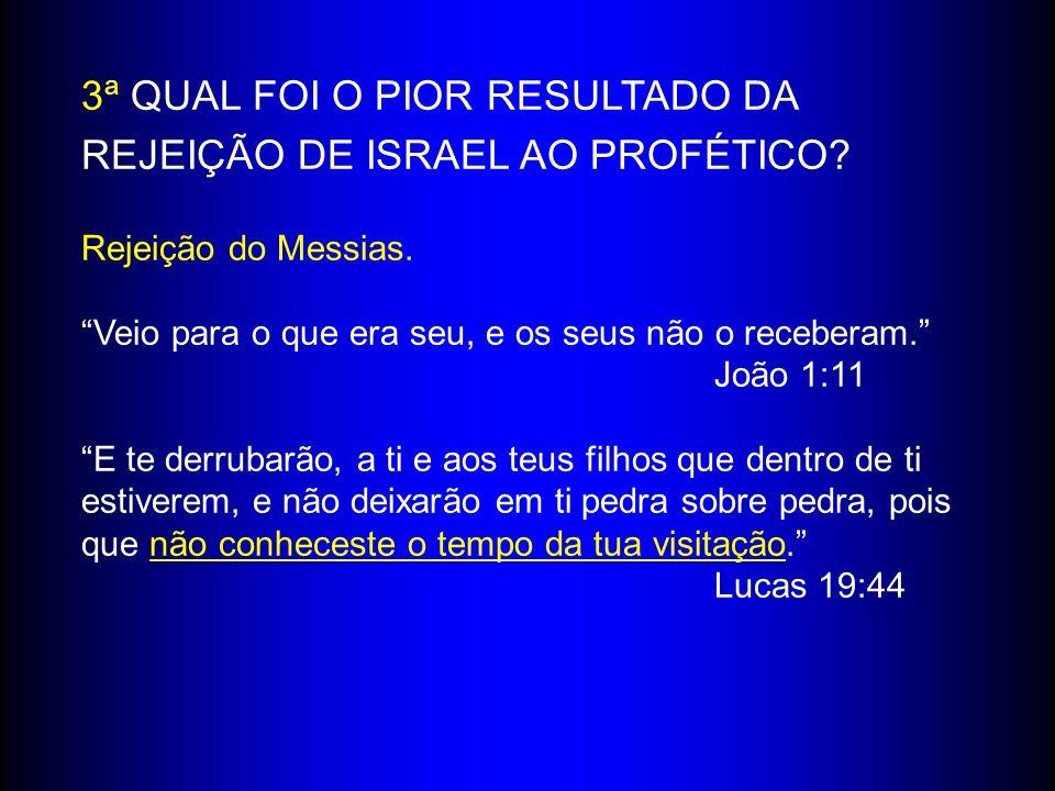 3ª QUAL FOI O PIOR RESULTADO DA REJEIÇÃO DE ISRAEL AO PROFÉTICO