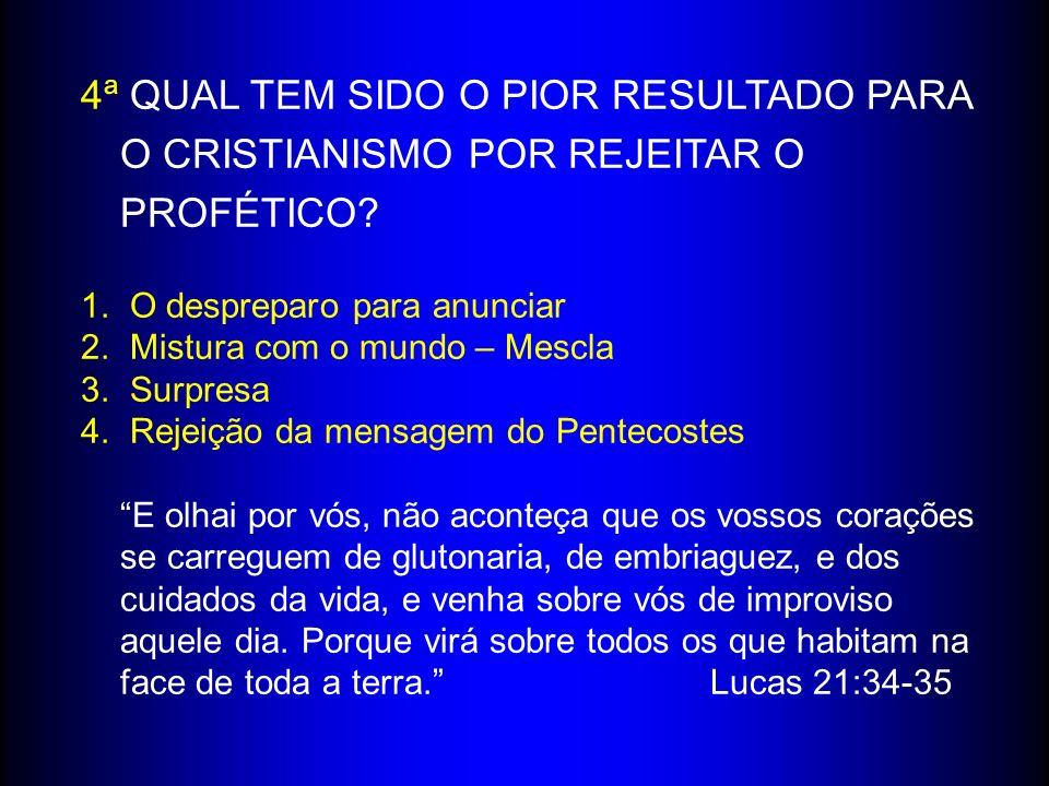4ª QUAL TEM SIDO O PIOR RESULTADO PARA O CRISTIANISMO POR REJEITAR O PROFÉTICO