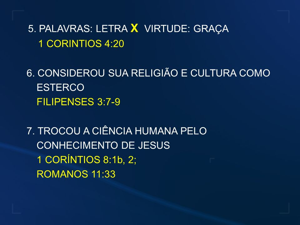1 CORINTIOS 4:20 FILIPENSES 3:7-9 1 CORÍNTIOS 8:1b, 2; ROMANOS 11:33