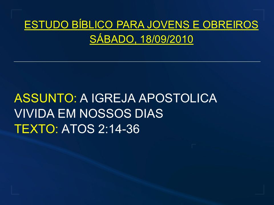 ASSUNTO: A IGREJA APOSTOLICA VIVIDA EM NOSSOS DIAS TEXTO: ATOS 2:14-36