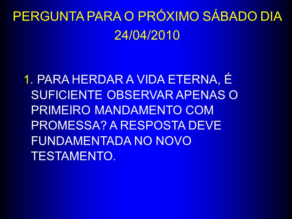 PERGUNTA PARA O PRÓXIMO SÁBADO DIA 24/04/2010
