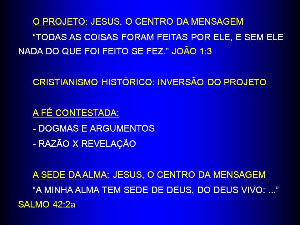 O PROJETO: JESUS, O CENTRO DA MENSAGEM