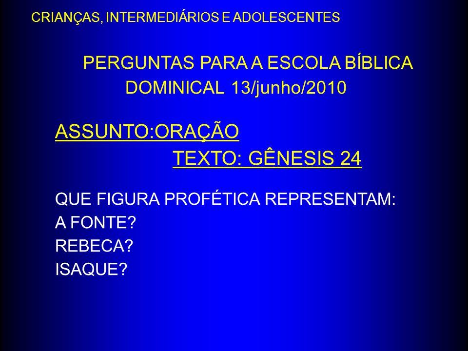 PERGUNTAS PARA A ESCOLA BÍBLICA DOMINICAL 13/junho/2010