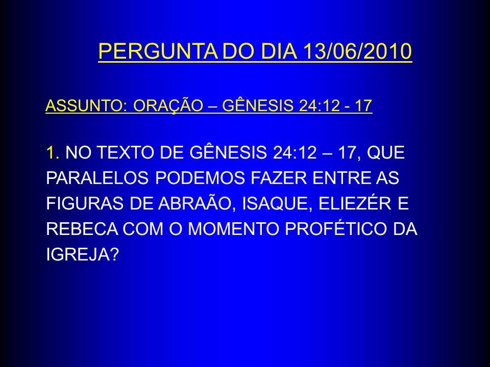 PERGUNTA DO DIA 13/06/2010ASSUNTO: ORAÇÃO – GÊNESIS 24:12 - 17.