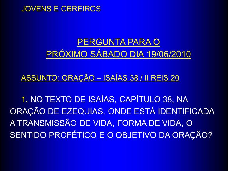 PERGUNTA PARA O PRÓXIMO SÁBADO DIA 19/06/2010