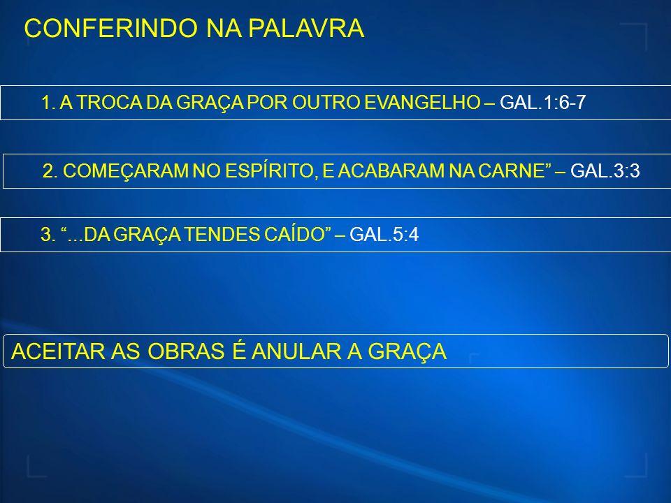 CONFERINDO NA PALAVRA ACEITAR AS OBRAS É ANULAR A GRAÇA
