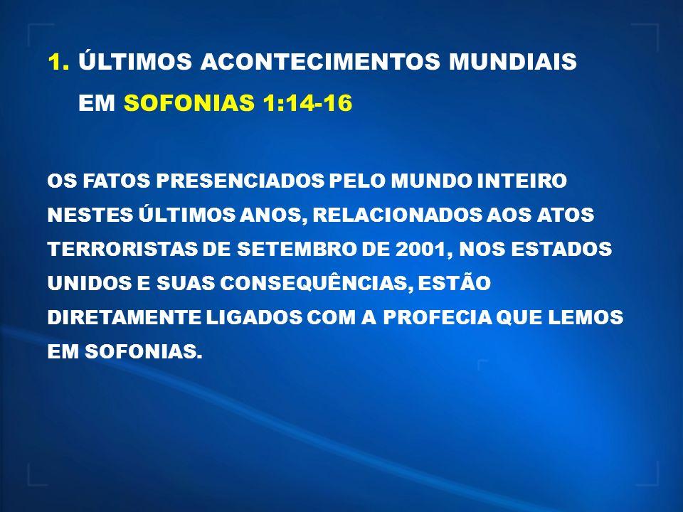 1. ÚLTIMOS ACONTECIMENTOS MUNDIAIS EM SOFONIAS 1:14-16