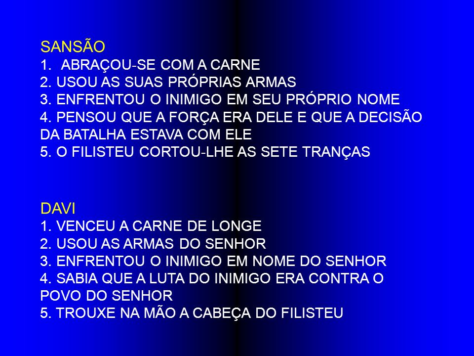 SANSÃO DAVI ABRAÇOU-SE COM A CARNE 2. USOU AS SUAS PRÓPRIAS ARMAS