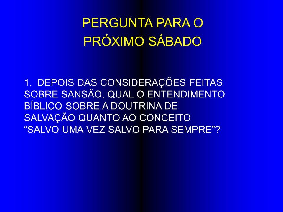 PERGUNTA PARA O PRÓXIMO SÁBADO DEPOIS DAS CONSIDERAÇÕES FEITAS