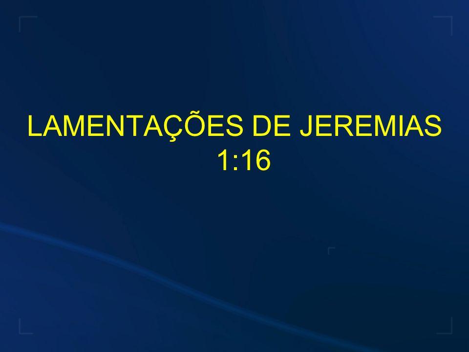 LAMENTAÇÕES DE JEREMIAS 1:16