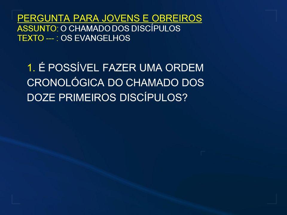 PERGUNTA PARA JOVENS E OBREIROS ASSUNTO: O CHAMADO DOS DISCÍPULOS TEXTO --- : OS EVANGELHOS