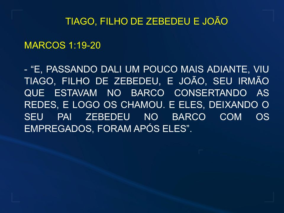 TIAGO, FILHO DE ZEBEDEU E JOÃO