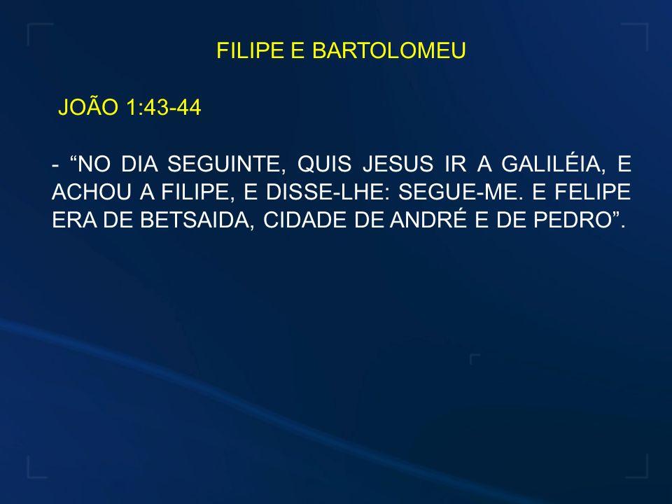FILIPE E BARTOLOMEU JOÃO 1:43-44.
