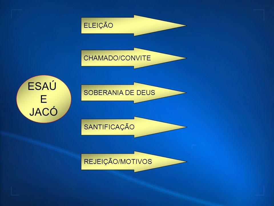 ESAÚ E JACÓ ELEIÇÃO CHAMADO/CONVITE SOBERANIA DE DEUS SANTIFICAÇÃO