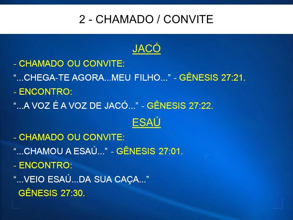 2 - CHAMADO / CONVITE JACÓ ESAÚ - CHAMADO OU CONVITE: