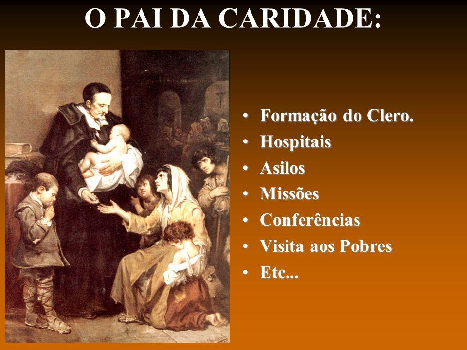 O PAI DA CARIDADE: Formação do Clero. Hospitais Asilos Missões
