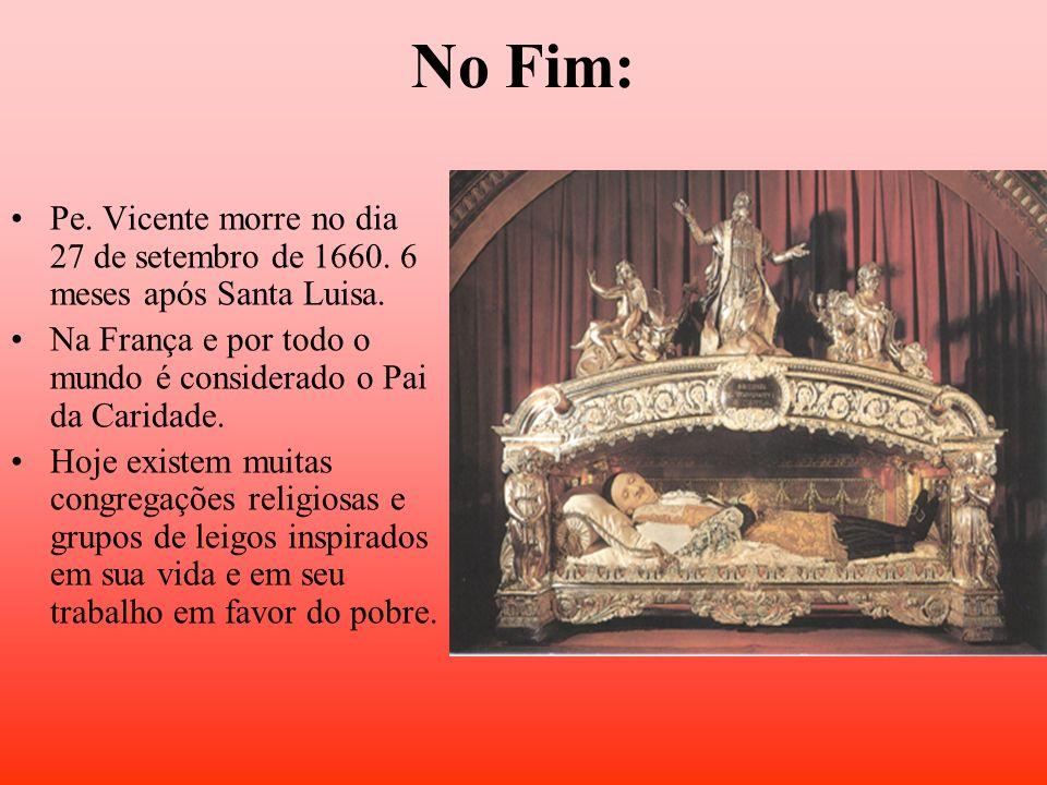 No Fim: Pe. Vicente morre no dia 27 de setembro de 1660. 6 meses após Santa Luisa. Na França e por todo o mundo é considerado o Pai da Caridade.