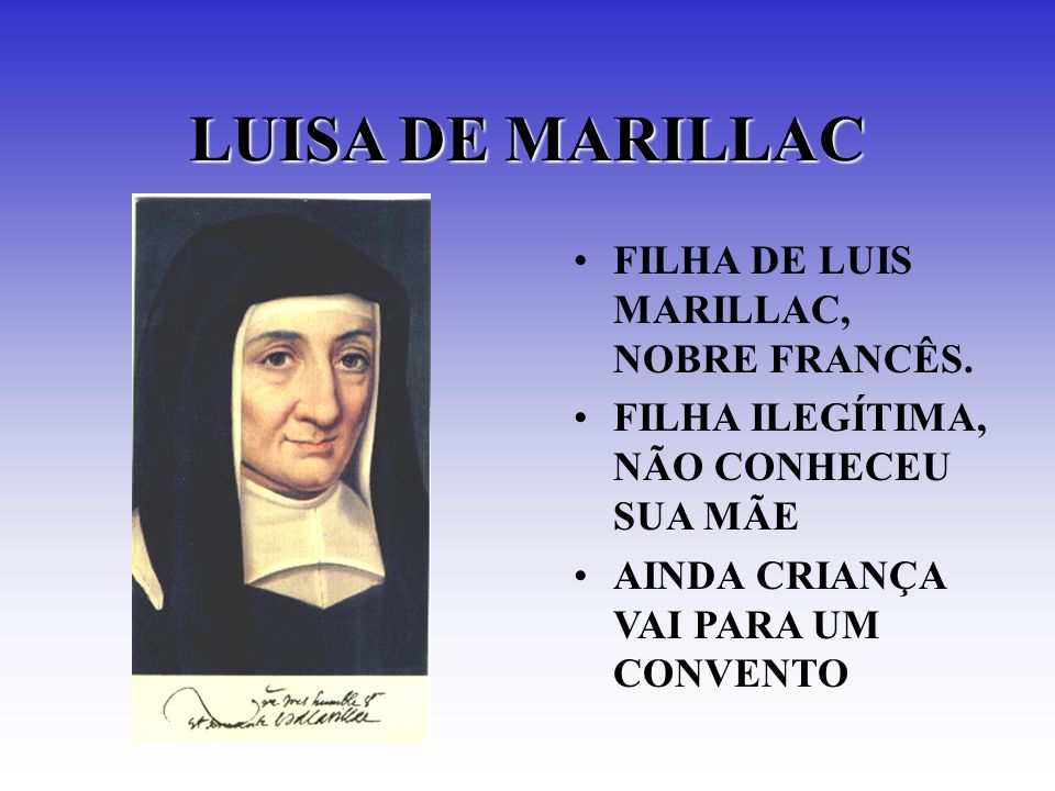 LUISA DE MARILLAC FILHA DE LUIS MARILLAC, NOBRE FRANCÊS.