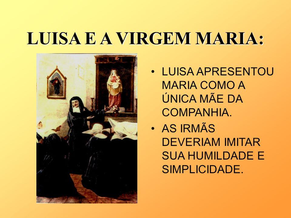 LUISA E A VIRGEM MARIA: LUISA APRESENTOU MARIA COMO A ÚNICA MÃE DA COMPANHIA.