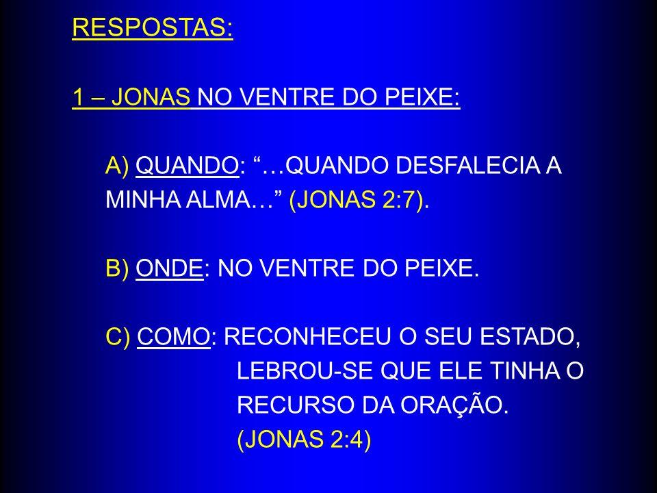 RESPOSTAS: 1 – JONAS NO VENTRE DO PEIXE: