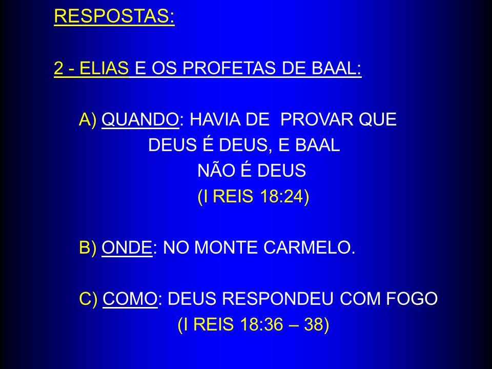RESPOSTAS: 2 - ELIAS E OS PROFETAS DE BAAL: