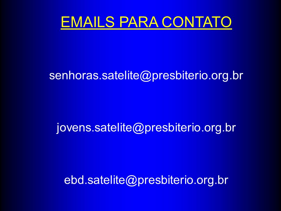 EMAILS PARA CONTATO senhoras.satelite@presbiterio.org.br