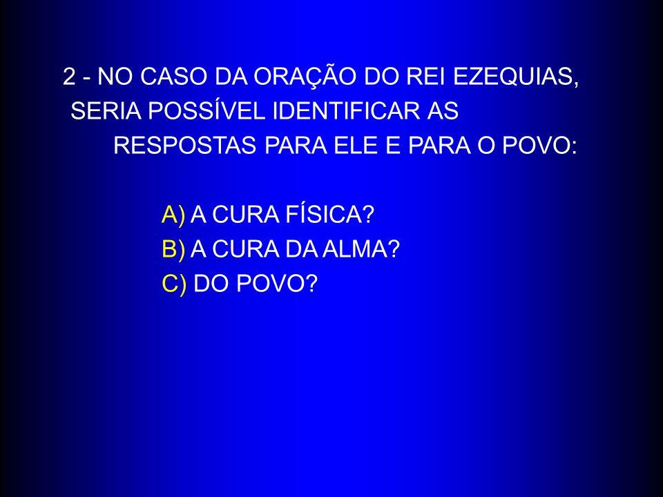 2 - NO CASO DA ORAÇÃO DO REI EZEQUIAS,. SERIA POSSÍVEL IDENTIFICAR AS