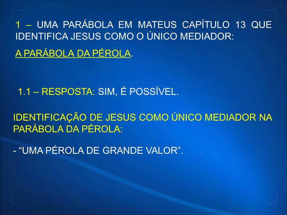 1 – UMA PARÁBOLA EM MATEUS CAPÍTULO 13 QUE IDENTIFICA JESUS COMO O ÚNICO MEDIADOR: