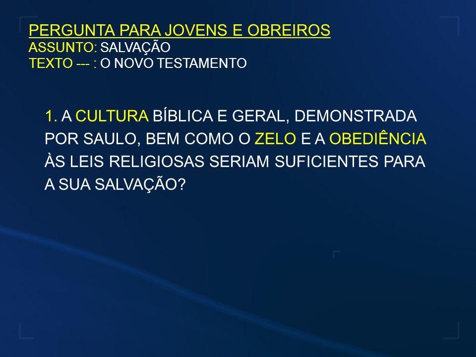 PERGUNTA PARA JOVENS E OBREIROS ASSUNTO: SALVAÇÃO TEXTO --- : O NOVO TESTAMENTO