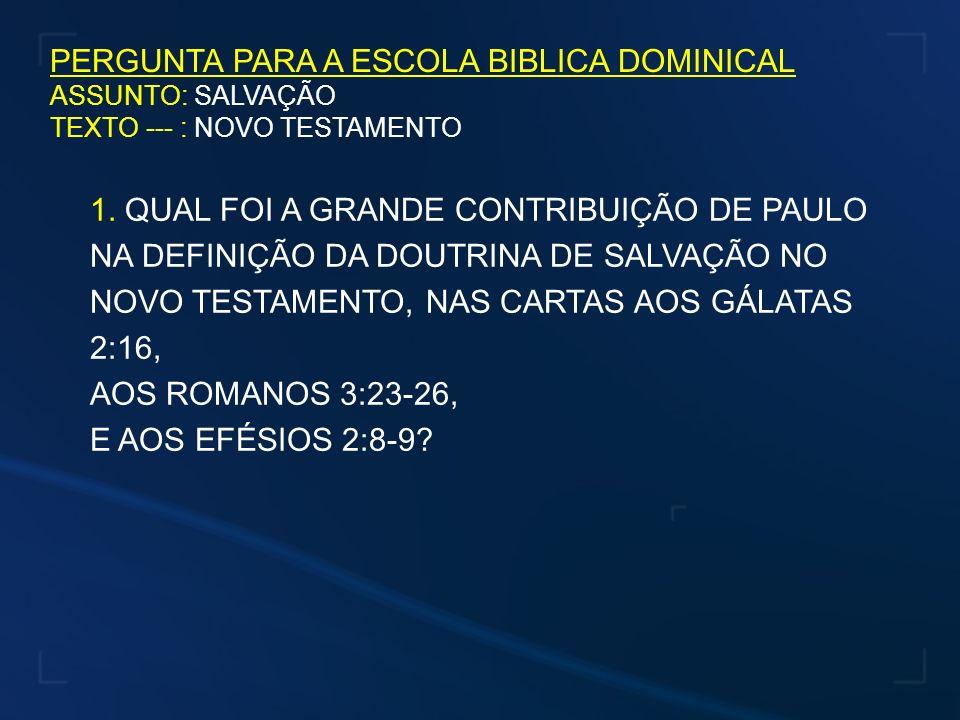 PERGUNTA PARA A ESCOLA BIBLICA DOMINICAL ASSUNTO: SALVAÇÃO TEXTO --- : NOVO TESTAMENTO