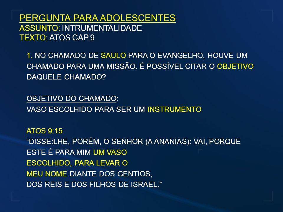PERGUNTA PARA ADOLESCENTES ASSUNTO: INTRUMENTALIDADE TEXTO: ATOS CAP.9