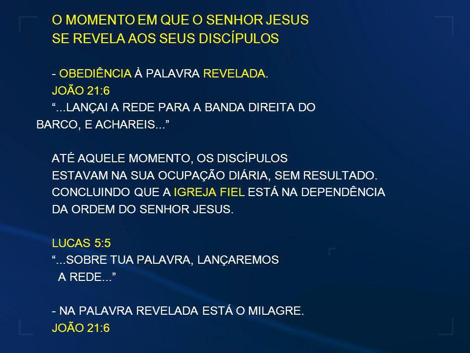 O MOMENTO EM QUE O SENHOR JESUS SE REVELA AOS SEUS DISCÍPULOS