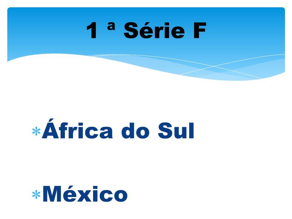 1 ª Série F África do Sul México
