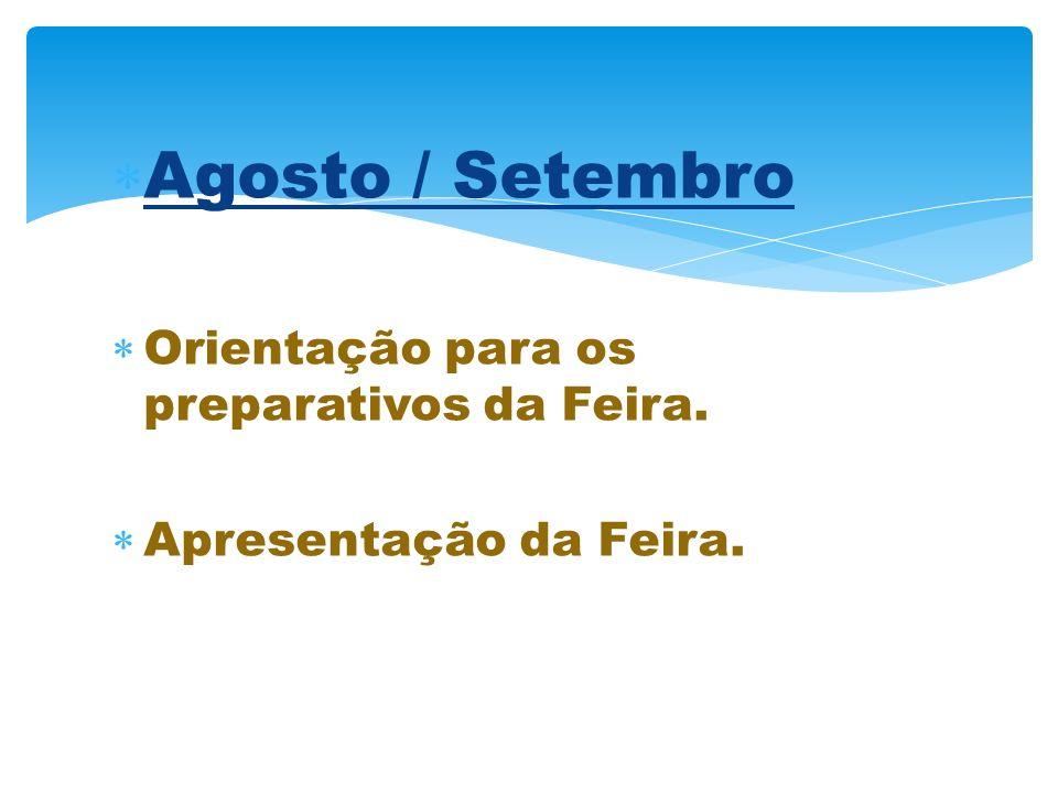 Agosto / Setembro Orientação para os preparativos da Feira.