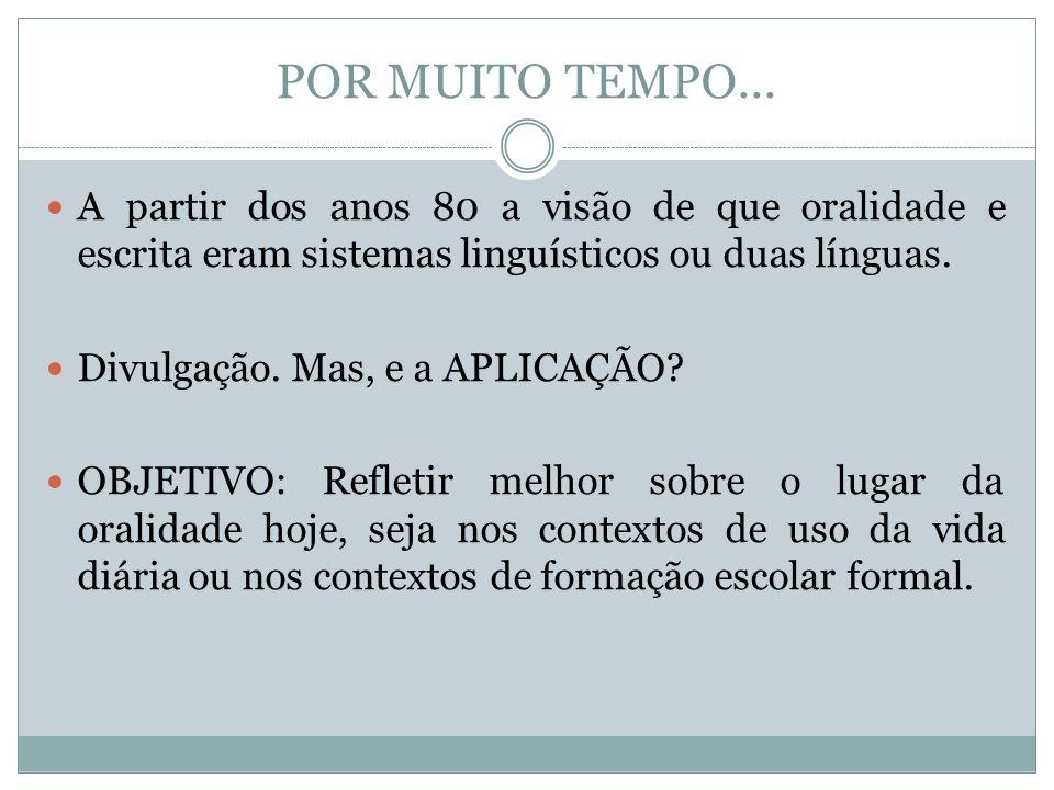 POR MUITO TEMPO...A partir dos anos 80 a visão de que oralidade e escrita eram sistemas linguísticos ou duas línguas.