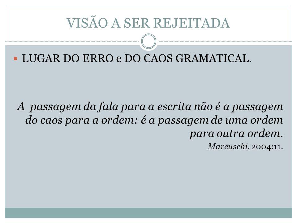 VISÃO A SER REJEITADA LUGAR DO ERRO e DO CAOS GRAMATICAL.