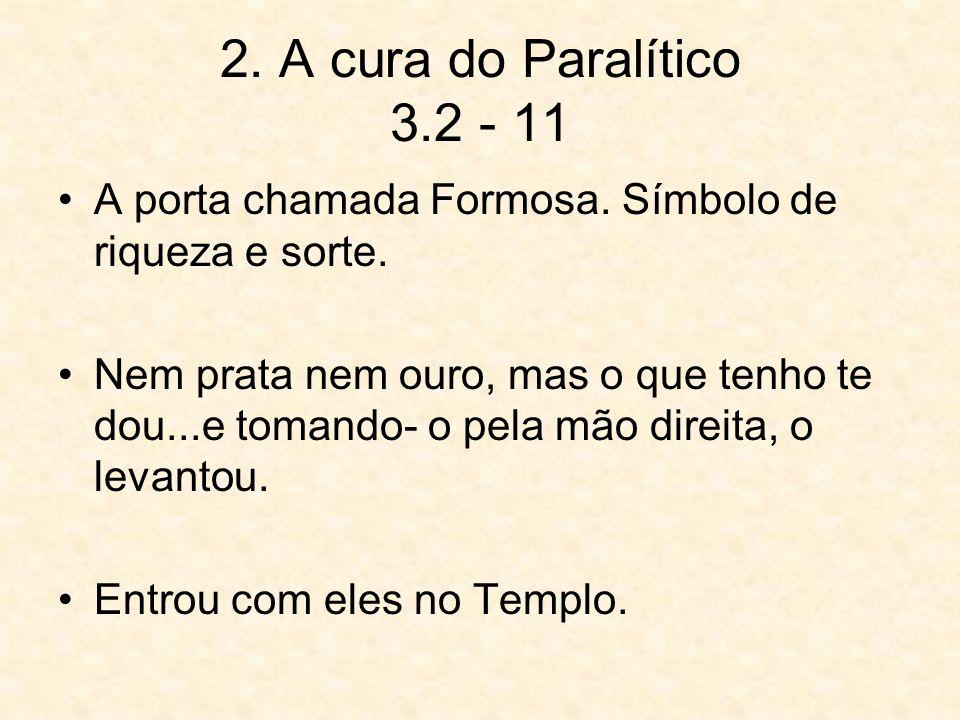 2. A cura do Paralítico 3.2 - 11 A porta chamada Formosa. Símbolo de riqueza e sorte.