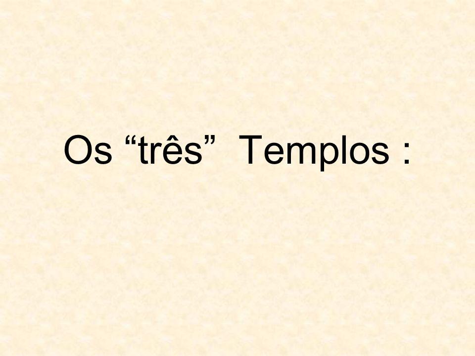 Os três Templos :