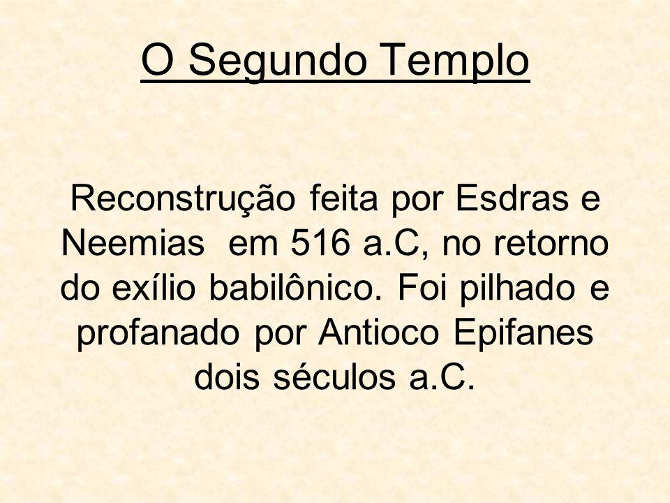 O Segundo Templo Reconstrução feita por Esdras e Neemias em 516 a