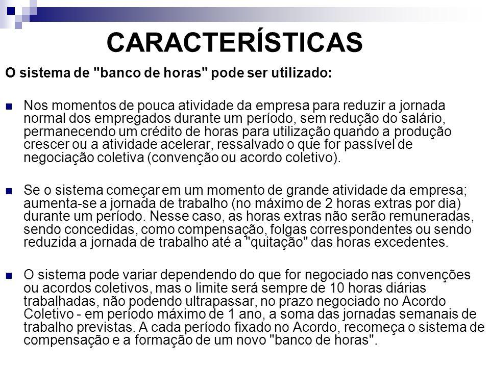 CARACTERÍSTICAS O sistema de banco de horas pode ser utilizado: