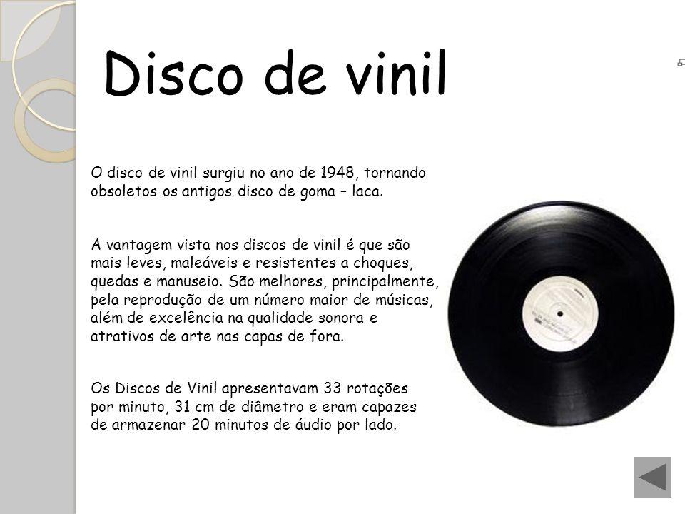 Disco de vinil O disco de vinil surgiu no ano de 1948, tornando obsoletos os antigos disco de goma – laca.