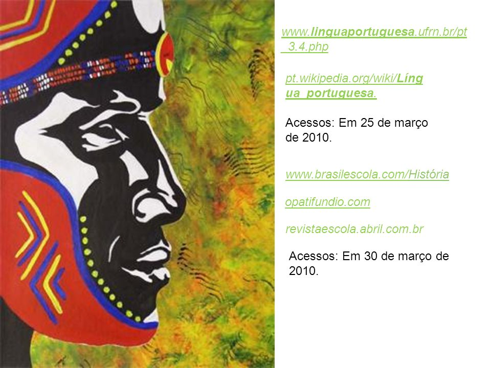 www.linguaportuguesa.ufrn.br/pt_3.4.php pt.wikipedia.org/wiki/Língua_portuguesa. Acessos: Em 25 de março de 2010.
