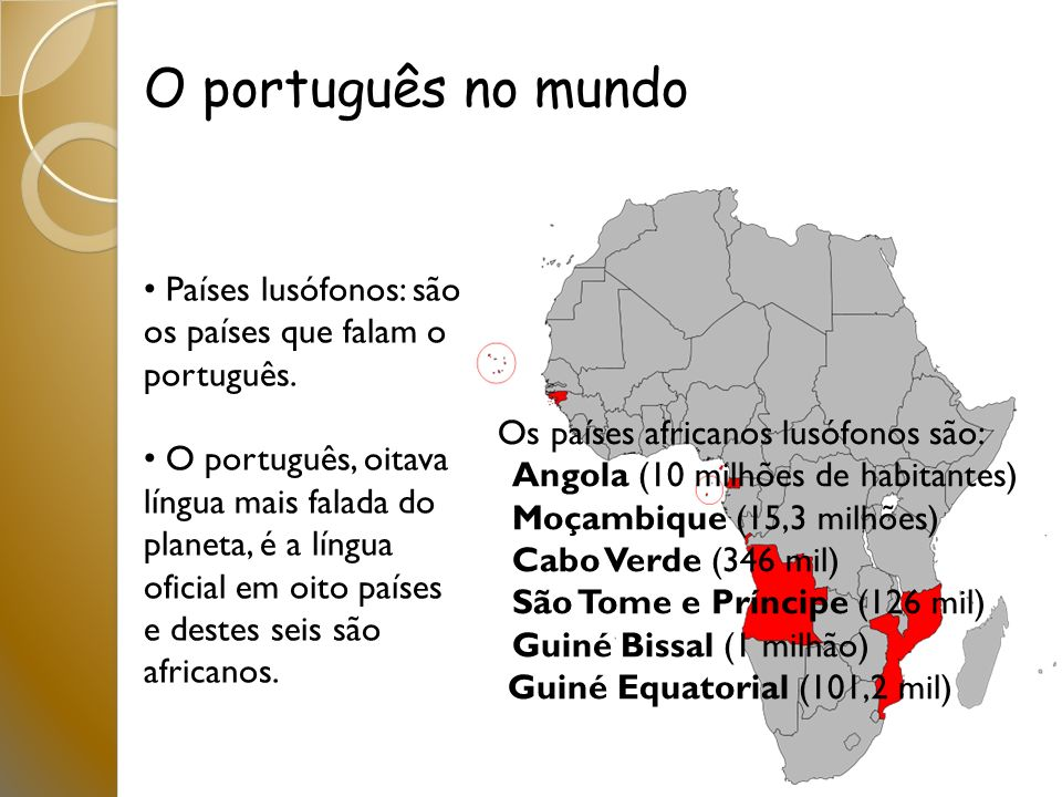 O português no mundo Países lusófonos: são os países que falam o português.