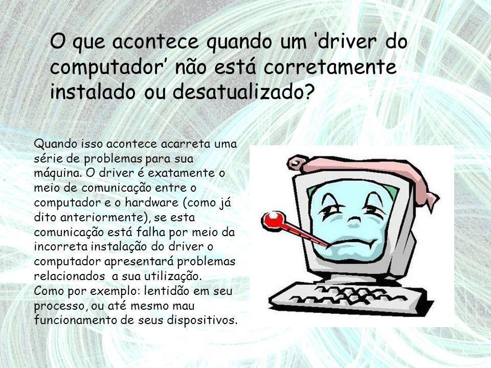 O que acontece quando um 'driver do computador' não está corretamente instalado ou desatualizado