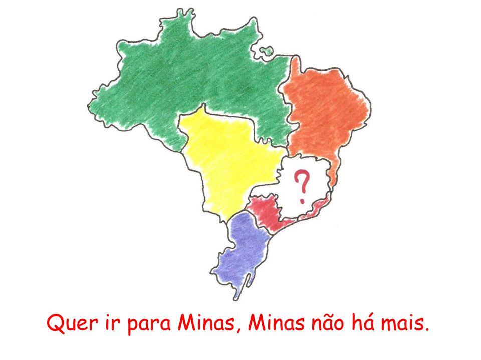 Quer ir para Minas, Minas não há mais.