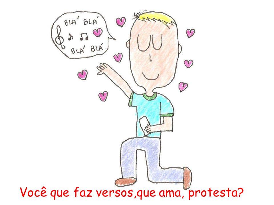 Você que faz versos,que ama, protesta
